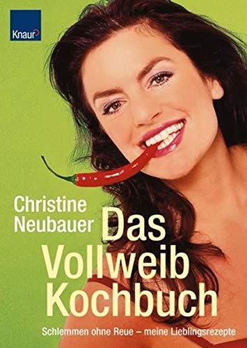 Das Vollweib - Kochbuch: Schlemmen ohne Reue - Meine Lieblingsrezepte