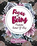 Focus on Being Productive Instead Of Busy: Daily Productivity Planner Plan Weekly And Daily Your Plans And Goals Inspirations And Important Notes