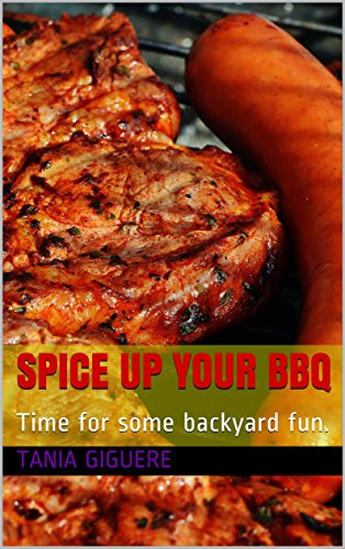 Spice Up Your BBQ: Time for some backyard fun. (English Edition)