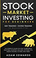 Stock Market Investing for Beginners: Day Trading + Swing Trading (2 Manuscripts): The Complete Guide on How to Become a Profitable Investor. Includes, Options, Passive Income, Futures, and Forex