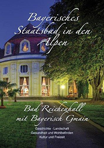 Bayerisches Staatsbad in den Alpen - Bad Reichenhall mit Bayerisch Gmain: Geschichte, Landschaft, Gesundheit und Wohlbefinden, Kultur und Freizeit