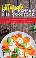 Ultimate Mediterranean Diet Cookbook: The Ultimate Mediterranean Cookbook the Easy Way to Lose Weight and Improve your Healthy Life!