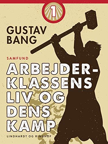 Arbejderklassens liv og dens kamp. Bind 1 (Danish Edition)