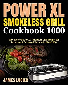 Power XL Smokeless Grill Cookbook 1000: Easy Savory Power XL Smokeless Grill Recipes for Beginners & Advanced Users to Grill and BBQ