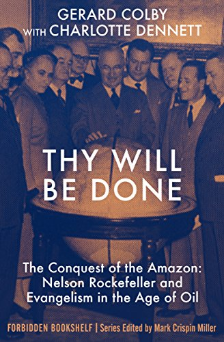 Thy Will Be Done: The Conquest of the Amazon: Nelson Rockefeller and Evangelism in the Age of Oil (Forbidden Bookshelf Book 25) (English Edition)