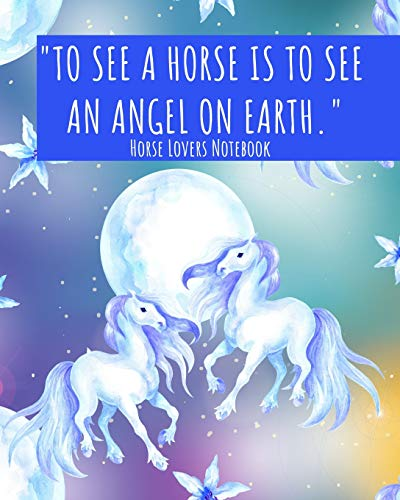 Horse Lovers Notebook: 'To see a horse is to see an angel on earth.' - 185 Lined Pages With Quotes For Horse Folks
