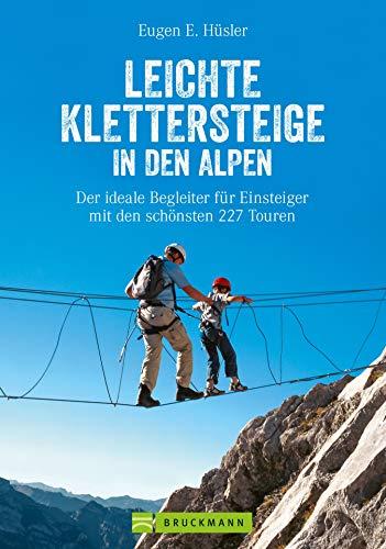 Leichte Klettersteige in den Alpen: Klettersteigführer Alpen. Die schönsten Touren in den Bayerischen Alpen, Tirol, Dolomiten, am Gardasee, Brenta und ... und Familien. (Erlebnis Bergsteigen)