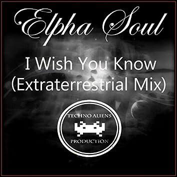 I Wish You Know (Extraterrestrial Mix)