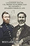 La cuestión racial y el proyecto dominicano de anexión a Estados Unidos en 1870...