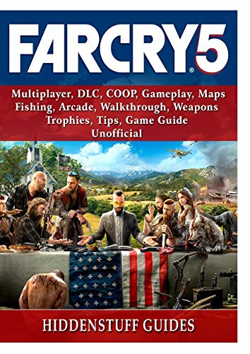 Far Cry 5, Multiplayer, DLC, COOP, Gameplay, Maps, Fishing, Arcade, Walkthrough, Weapons, Trophies, Tips, Game Guide Unofficial