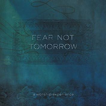 Fear Not Tomorrow