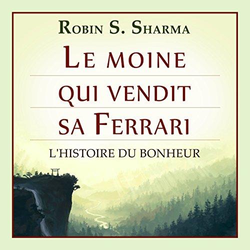 Le moine qui vendit sa Ferrari. L'histoire du bonheur audiobook cover art