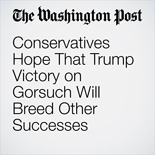 Conservatives Hope That Trump Victory on Gorsuch Will Breed Other Successes audiobook cover art