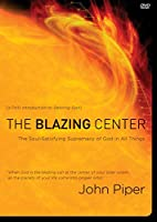 The Blazing Center DVD: The Soul-Satisfying Supremacy of God in All Things