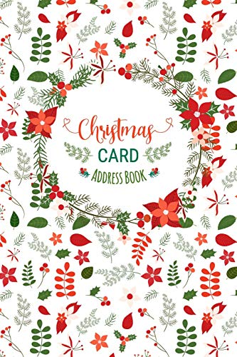 Christmas Card Address Book: Record Book and Tracker For Holiday Cards You Send and Receive, A Ten Year Address Organizer with Green and Red Winter Floral Pattern