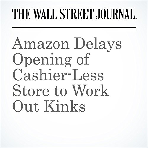 Amazon Delays Opening of Cashier-Less Store to Work Out Kinks copertina