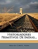 Historiadores Primitivos de Indias... (Spanish Edition)
