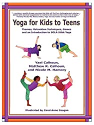 Yoga for Kids to Teens: Themes, Relaxation Techniques, Games, and an Introduction to SOLA Stikk Yoga: Yael Calhoun, Matthew R. Calhoun, Nicole M. Hamory, Carol Anne Coogan