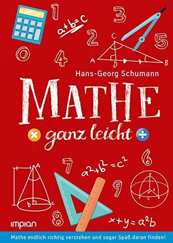 Mathe ganz leicht: Mathe endlich richtig verstehen und sogar Spaß daran finden!