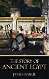 The Story of Ancient Egypt [Quintessential Classics] [Illustrated]