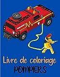 Livre de coloriage pompiers: Livre de coloriage pour enfants de 4 ans à 8 ans - Cadeau garçon et fille