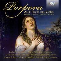 Nicolo Porpora: Alle Figlie del Coro - Female Choirs of Baroque Venice by Paola Crema
