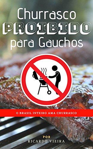 Churrasco Proibido para Gauchos: O Brasil Inteiro Ama Churrasco (003 Livro 1) (Portuguese Edition)