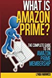 What is Amazon Prime?: The Complete Guide to Amazon Prime