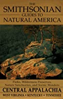 The Smithsonian Guides to Natural America: Central Appalachia: West Virginia, Kentucky, Tennessee