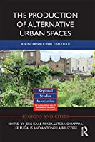 The Production of Alternative Urban Spaces: An International Dialogue