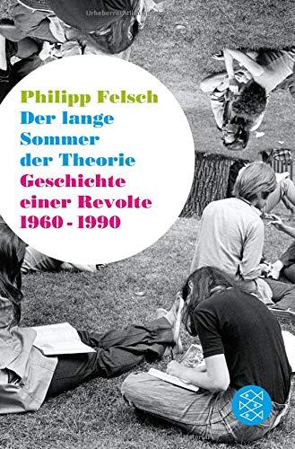 Der lange Sommer der Theorie: Geschichte einer Revolte 1960 bis 1990