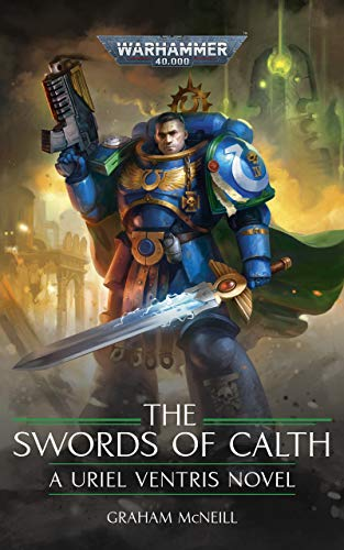 Uriel Ventris: The Swords of Calth (The Chronicles of Uriel Ventris: Warhammer 40,000...