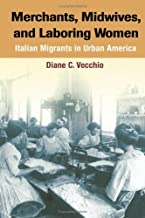 Merchants, Midwives, and Laboring Women: ITALIAN MIGRANTS IN URBAN AMERICA (Statue of Liberty Ellis Island)