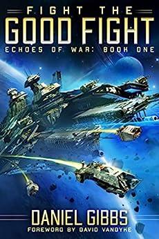 Fight the Good Fight (Echoes of War Book 1) by [Daniel Gibbs, David VanDyke]