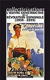 Collectivisations. l'Oeuvre Constructive de la Revolution Espagnole (1936-1939)