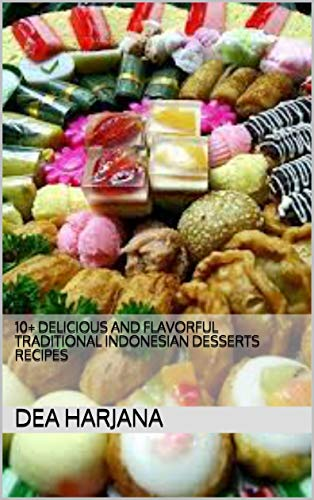 10+ Delicious And Flavorful Traditional Indonesian Desserts Recipes (English Edition)