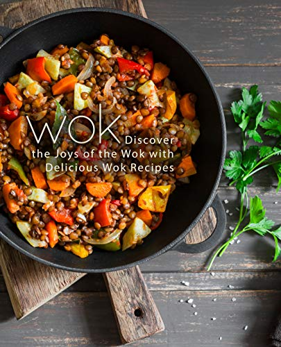 Wok: Discover the Joys of the Wok with Delicious Wok Recipes by [BookSumo Press]