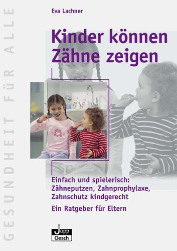 Kinder können Zähne zeigen: Einfach und spielereisch. Zähneputzen, Zahnprophylaxe, Zahnschutz kindgerecht - ein Rageber für Eltern