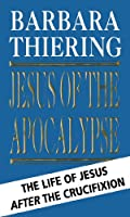 Jesus and the Apocalypse: The Life Of Jesus After The Crucifixion