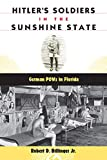 Hitler's Soldiers in the Sunshine State: German POWs in Florida (The Florida History and Culture)