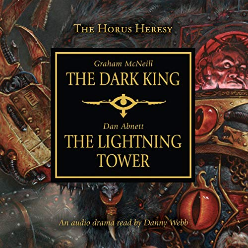The Dark King & The Lightning Tower     Horus Heresy              By:                                                                                                                                 Dan Abnett,                                                                                        Graham McNeill                               Narrated by:                                                                                                                                 Danny Webb                      Length: 1 hr and 16 mins     1 rating     Overall 4.0