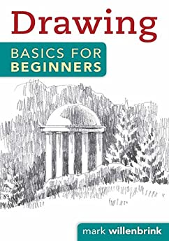 Drawing Basics for Beginners by [Mark Willenbrink]