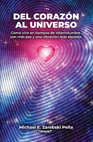 Del Corazón al Universo: Cómo vivir con más paz en tiempos de incertidumbre y elevar tu vibración PDF EPUB Gratis descargar completo