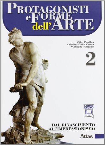 Protagonisti e forme dell'arte. Per le Scuole superiori. Con espansione online. Dal Rinascimento all'impressionismo (Vol. 2)