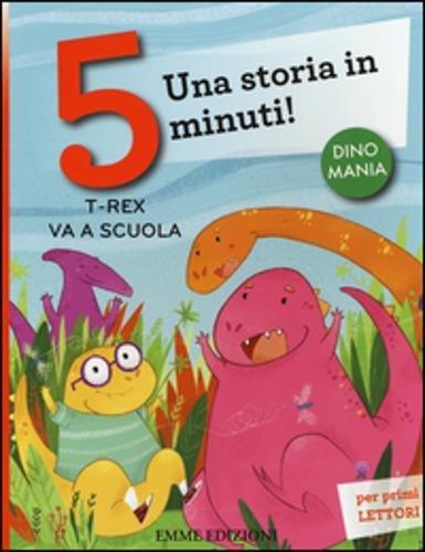 T-rex va a scuola. Una storia in 5 minuti! Ediz. a colori