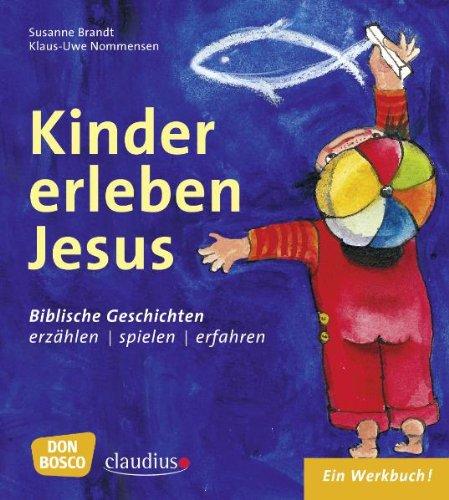 Kinder erleben Jesus: Biblische Geschichten erzählen, spielen und erfahren. Ein Werkbuch