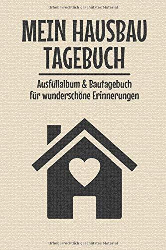 Mein Hausbau Tagebuch I Ausfüllalbum & Bautagebuch für wunderschöne Erinnerungen: Hausbau Journal | Hausbauen | 120 Seiten | Bautagebuch | Hausbau I ... I Immobilie bauen I Hausbau Geschenk