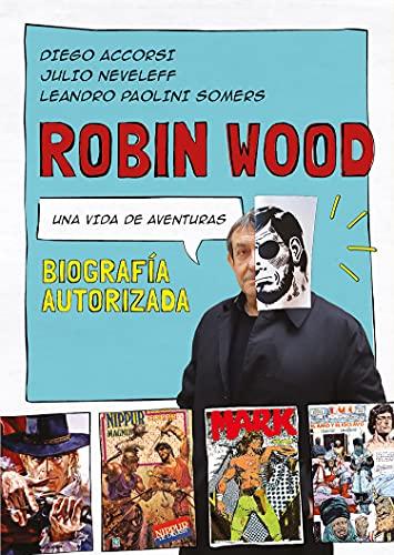 Robin Wood. Una vida de aventuras: Biografía autorizada (Spanish Edition)