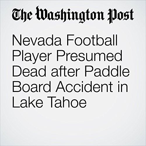Nevada Football Player Presumed Dead after Paddle Board Accident in Lake Tahoe cover art