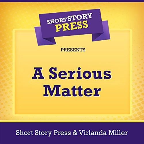 Short Story Press Presents A Serious Matter Titelbild